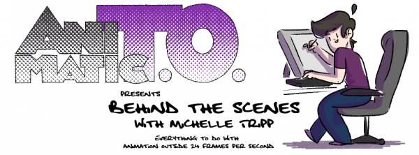 animatic TO- Michelle Tripp- Animation site - animation news- toronto